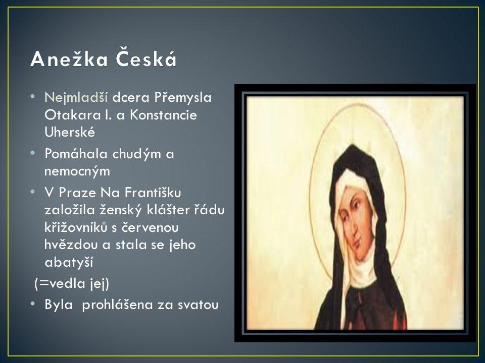 Anežka Česká Nejmladší dcera Přemysla Otakara I. a Konstancie Uherské