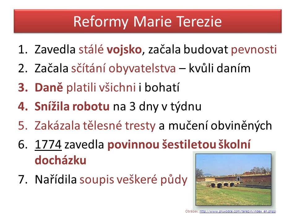 Reformy Marie Terezie Zavedla stálé vojsko, začala budovat pevnosti