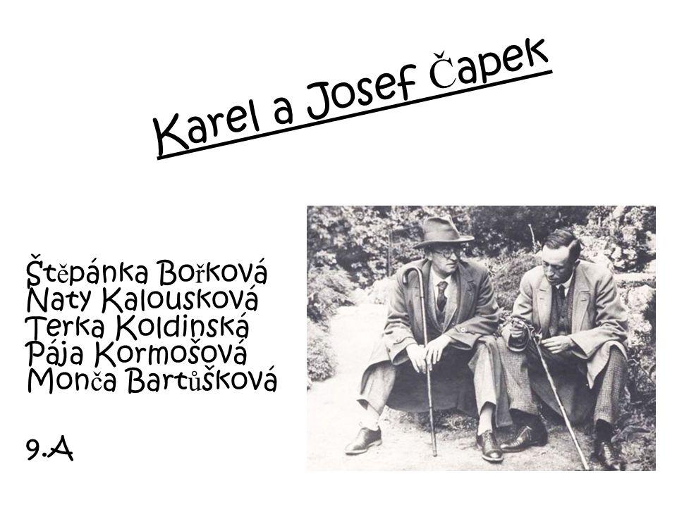 Karel a Josef Čapek Štěpánka Bořková Naty Kalousková Terka Koldinská Pája Kormošová Monča Bartůšková.