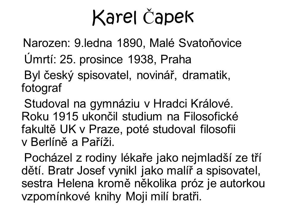 Karel Čapek Narozen: 9.ledna 1890, Malé Svatoňovice