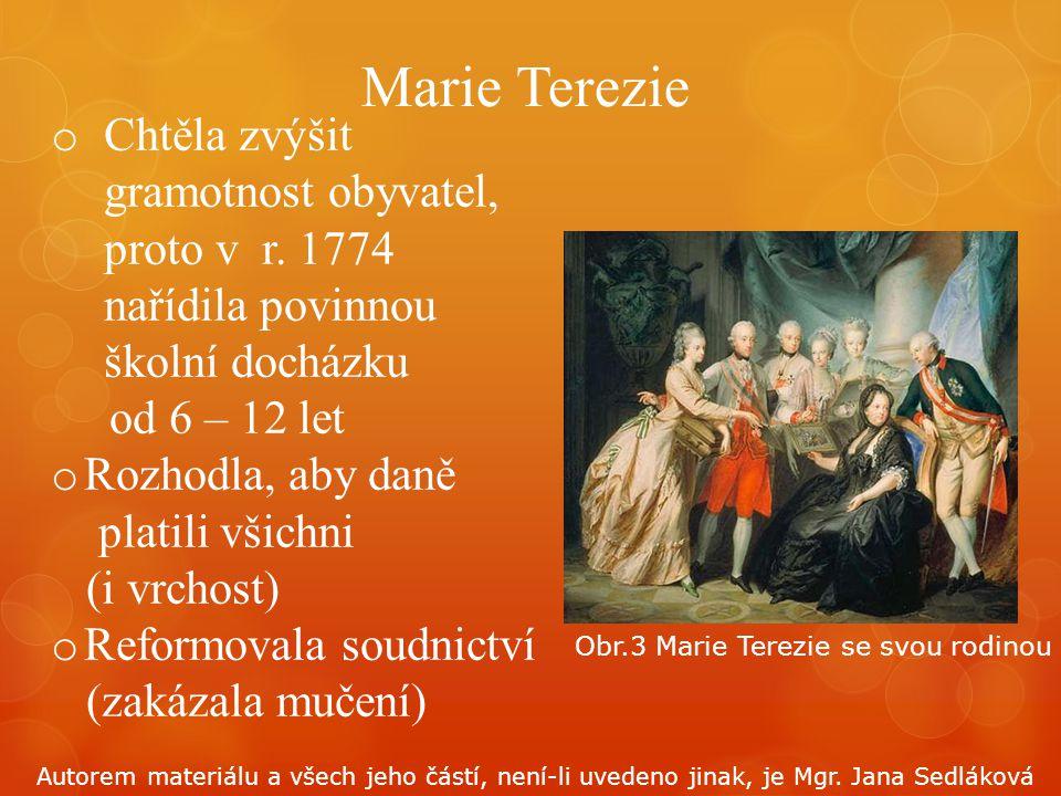 Marie Terezie Chtěla zvýšit gramotnost obyvatel, proto v r. 1774 nařídila povinnou školní docházku.