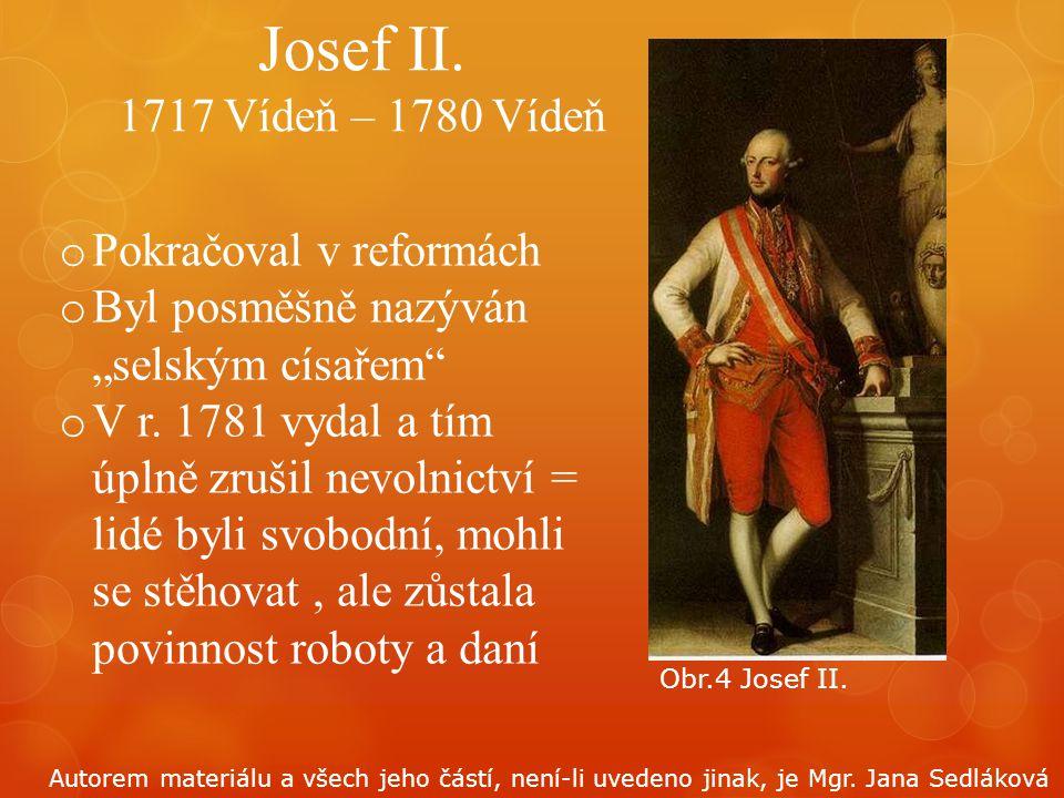 Josef II. 1717 Vídeň – 1780 Vídeň Pokračoval v reformách