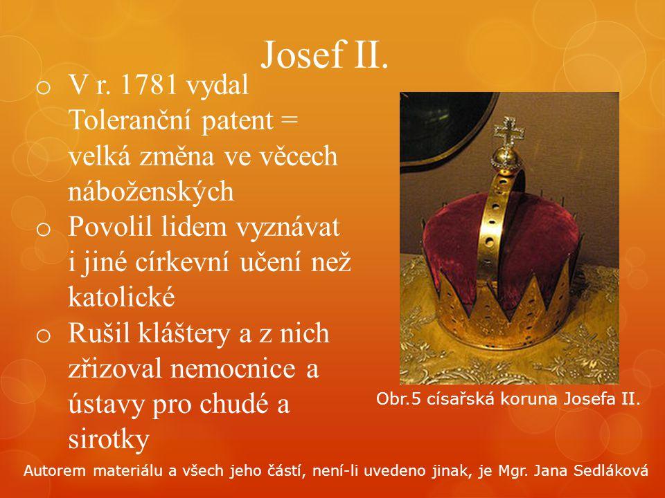 Josef II. V r. 1781 vydal Toleranční patent = velká změna ve věcech náboženských. Povolil lidem vyznávat i jiné církevní učení než katolické.