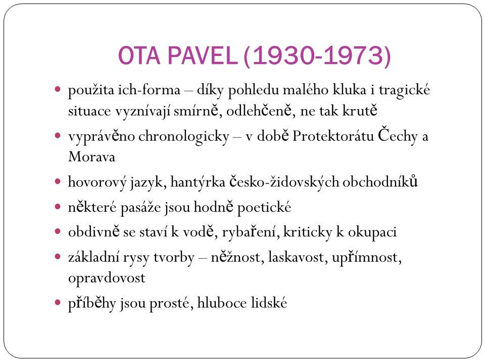 OTA PAVEL (1930-1973) použita ich-forma – díky pohledu malého kluka i tragické situace vyznívají smírně, odlehčeně, ne tak krutě.