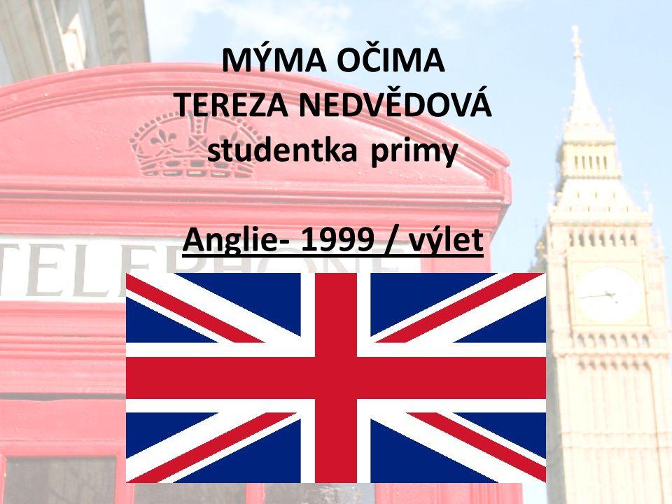 MÝMA OČIMA TEREZA NEDVĚDOVÁ studentka primy Anglie- 1999 / výlet
