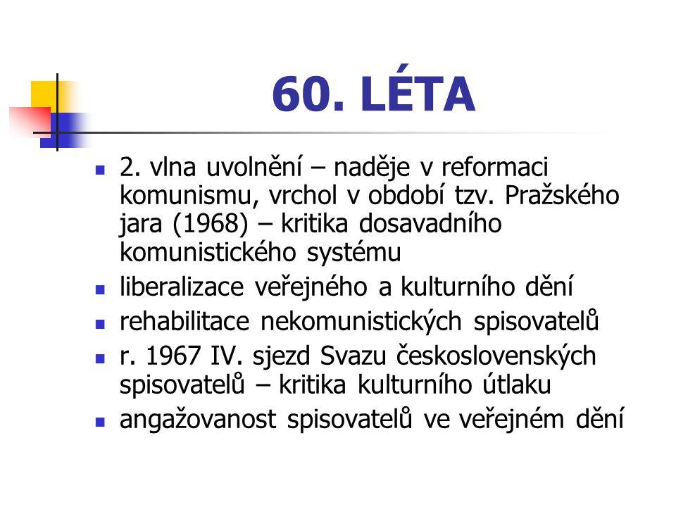 60. LÉTA 2. vlna uvolnění – naděje v reformaci komunismu, vrchol v období tzv. Pražského jara (1968) – kritika dosavadního komunistického systému.