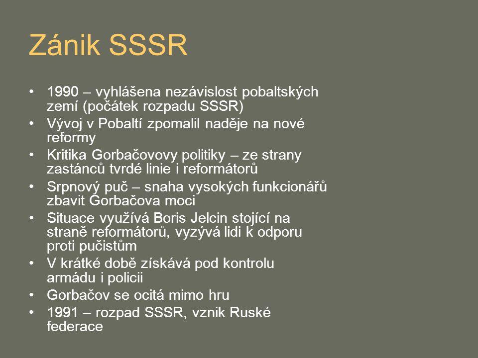 Zánik SSSR 1990 – vyhlášena nezávislost pobaltských zemí (počátek rozpadu SSSR) Vývoj v Pobaltí zpomalil naděje na nové reformy.