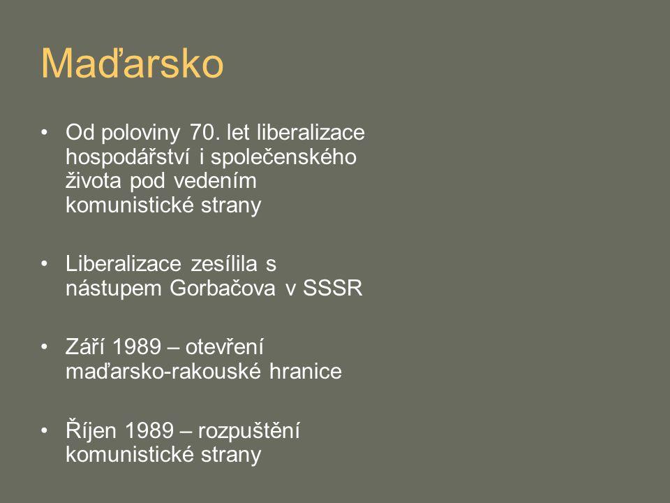 Maďarsko Od poloviny 70. let liberalizace hospodářství i společenského života pod vedením komunistické strany.