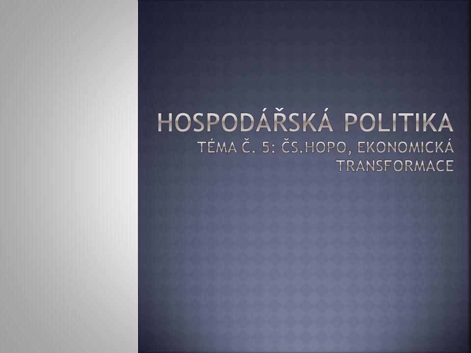Hospodářská politika téma č. 5: ČS.HOPO, ekonomická transformace