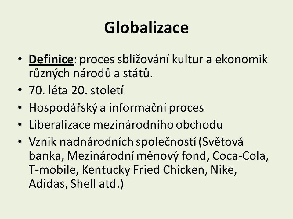 Globalizace Definice: proces sbližování kultur a ekonomik různých národů a států. 70. léta 20. století.