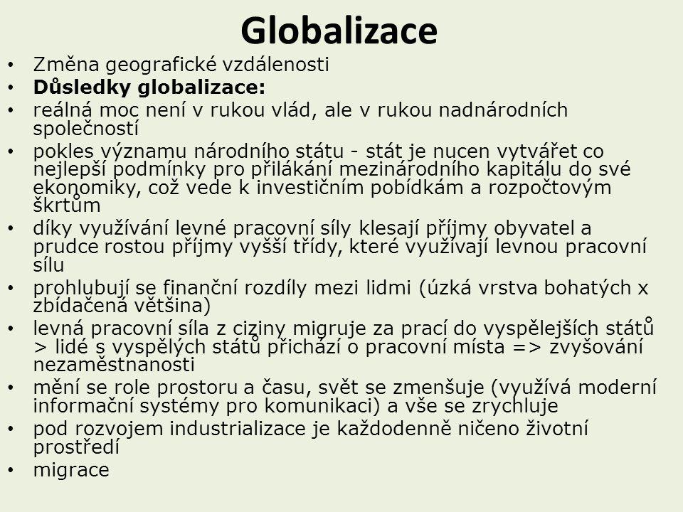 Globalizace Změna geografické vzdálenosti Důsledky globalizace: