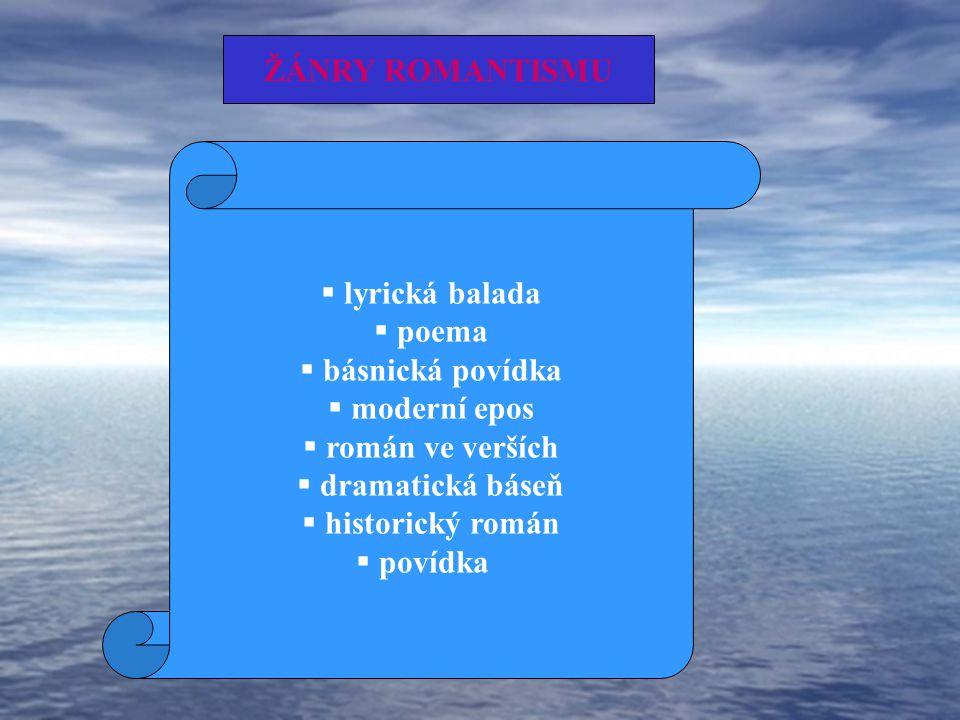 ŽÁNRY ROMANTISMU lyrická balada. poema. básnická povídka. moderní epos. román ve verších. dramatická báseň.
