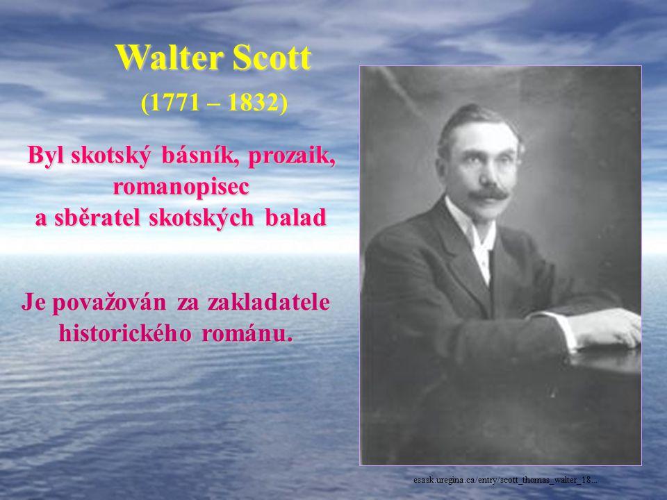 Walter Scott (1771 – 1832) Byl skotský básník, prozaik, romanopisec