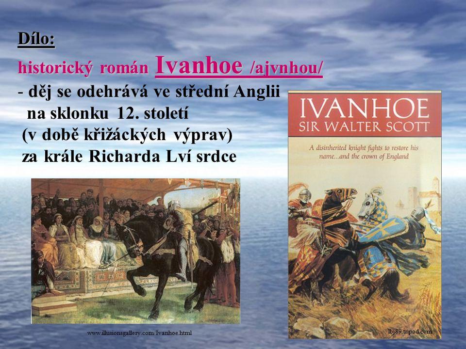 historický román Ivanhoe /ajvnhou/ děj se odehrává ve střední Anglii