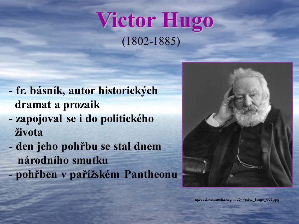 Victor Hugo (1802-1885) fr. básník, autor historických