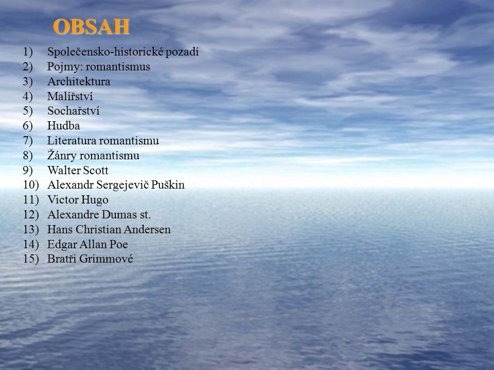 OBSAH Společensko-historické pozadí Pojmy: romantismus Architektura