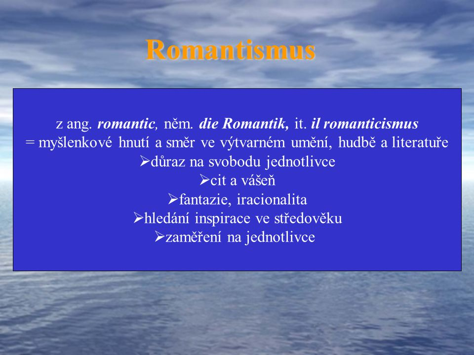 Romantismus z ang. romantic, něm. die Romantik, it. il romanticismus