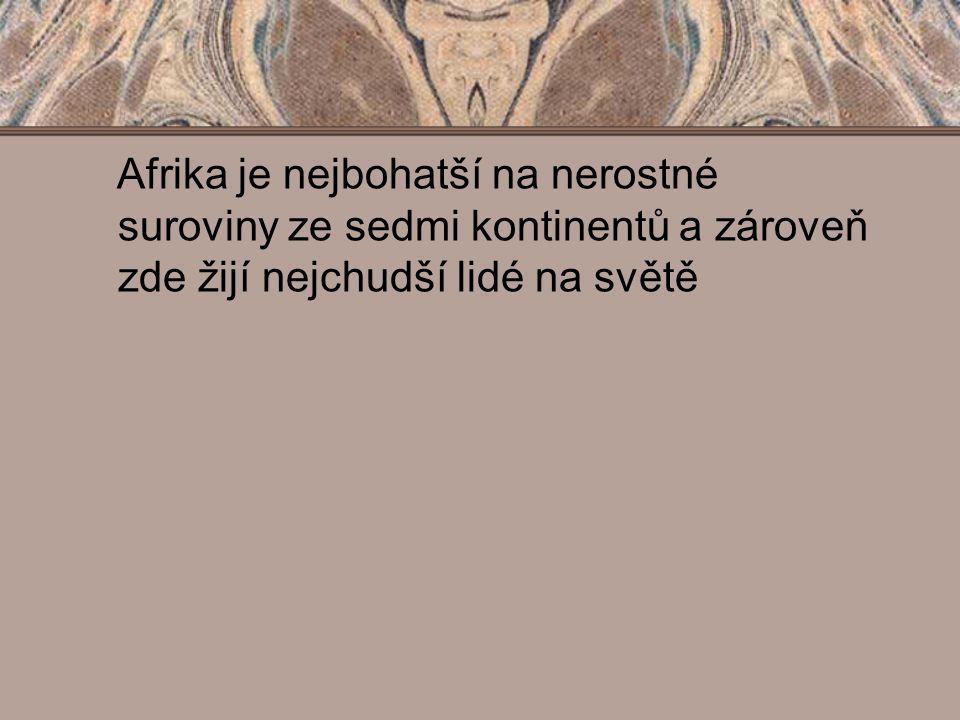 Afrika je nejbohatší na nerostné suroviny ze sedmi kontinentů a zároveň zde žijí nejchudší lidé na světě