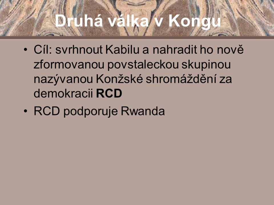 Druhá válka v Kongu Cíl: svrhnout Kabilu a nahradit ho nově zformovanou povstaleckou skupinou nazývanou Konžské shromáždění za demokracii RCD.