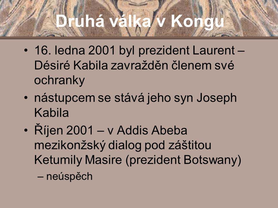 Druhá válka v Kongu 16. ledna 2001 byl prezident Laurent – Désiré Kabila zavražděn členem své ochranky.