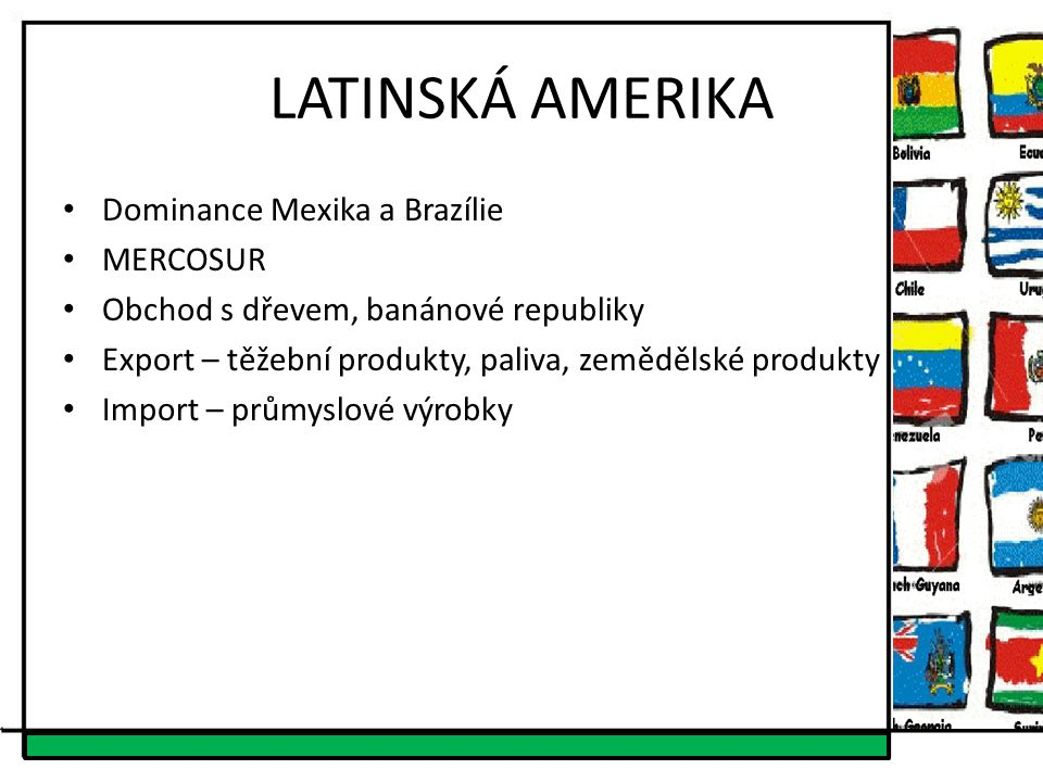 LATINSKÁ AMERIKA Dominance Mexika a Brazílie MERCOSUR