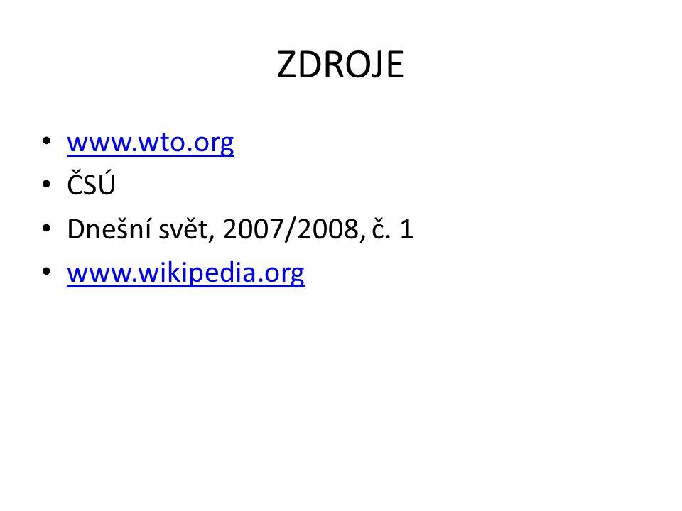 ZDROJE www.wto.org ČSÚ Dnešní svět, 2007/2008, č. 1 www.wikipedia.org