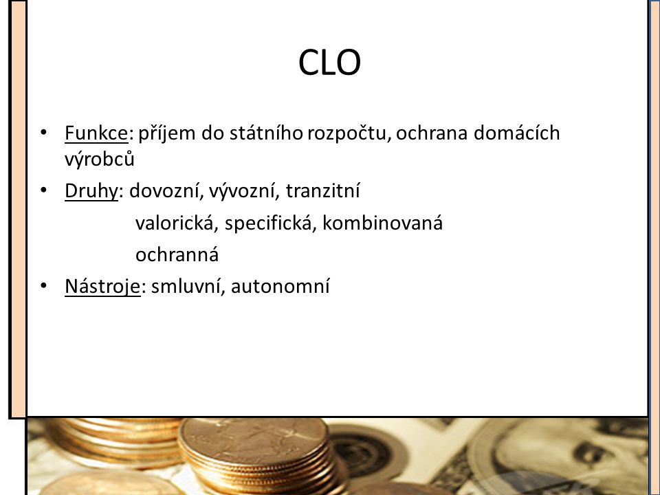 CLO Funkce: příjem do státního rozpočtu, ochrana domácích výrobců