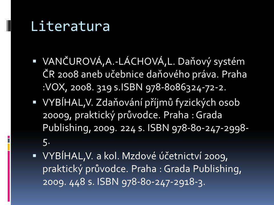 Literatura VANČUROVÁ,A.-LÁCHOVÁ,L. Daňový systém ČR 2008 aneb učebnice daňového práva. Praha :VOX, 2008. 319 s.ISBN 978-8086324-72-2.