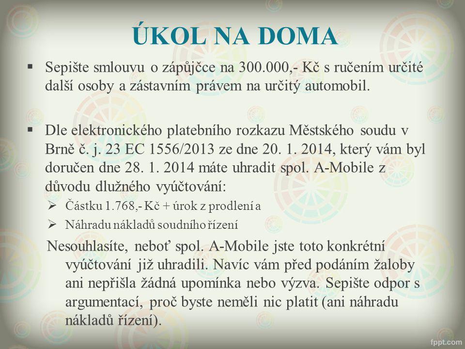 ÚKOL NA DOMA Sepište smlouvu o zápůjčce na 300.000,- Kč s ručením určité další osoby a zástavním právem na určitý automobil.