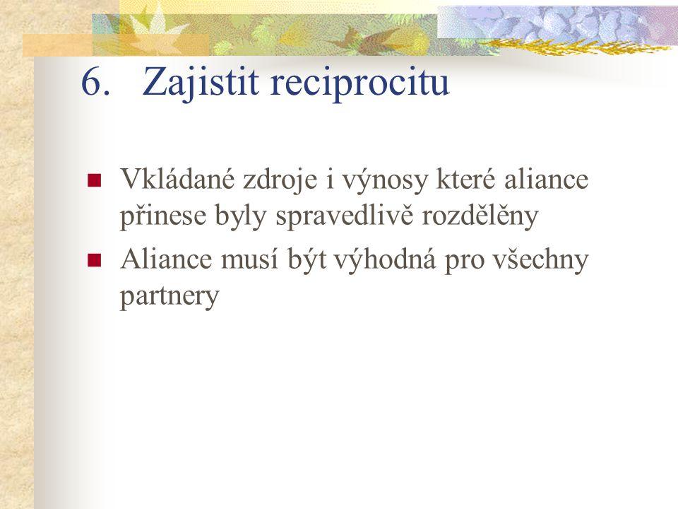 Zajistit reciprocitu Vkládané zdroje i výnosy které aliance přinese byly spravedlivě rozdělěny.