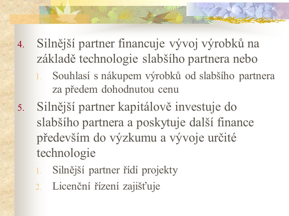 Silnější partner financuje vývoj výrobků na základě technologie slabšího partnera nebo