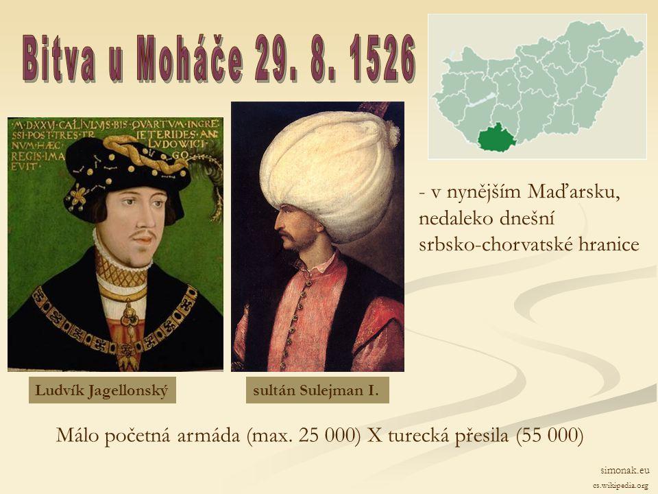 Bitva u Moháče 29. 8. 1526 - v nynějším Maďarsku, nedaleko dnešní