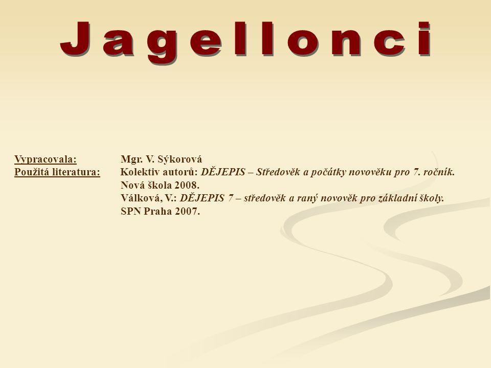 Jagellonci Vypracovala: Mgr. V. Sýkorová