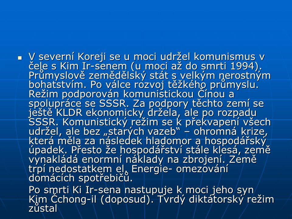 """V severní Koreji se u moci udržel komunismus v čele s Kim Ir-senem (u moci až do smrti 1994). Průmyslově zemědělský stát s velkým nerostným bohatstvím. Po válce rozvoj těžkého průmyslu. Režim podporován komunistickou Čínou a spolupráce se SSSR. Za podpory těchto zemí se ještě KLDR ekonomicky držela, ale po rozpadu SSSR. Komunistický režim se k překvapení všech udržel, ale bez """"starých vazeb – ohromná krize, která měla za následek hladomor a hospodářský úpadek. Přesto že hospodářství stále klesá, země vynakládá enormní náklady na zbrojení. Země trpí nedostatkem el. Energie- omezování domácích spotřebičů."""