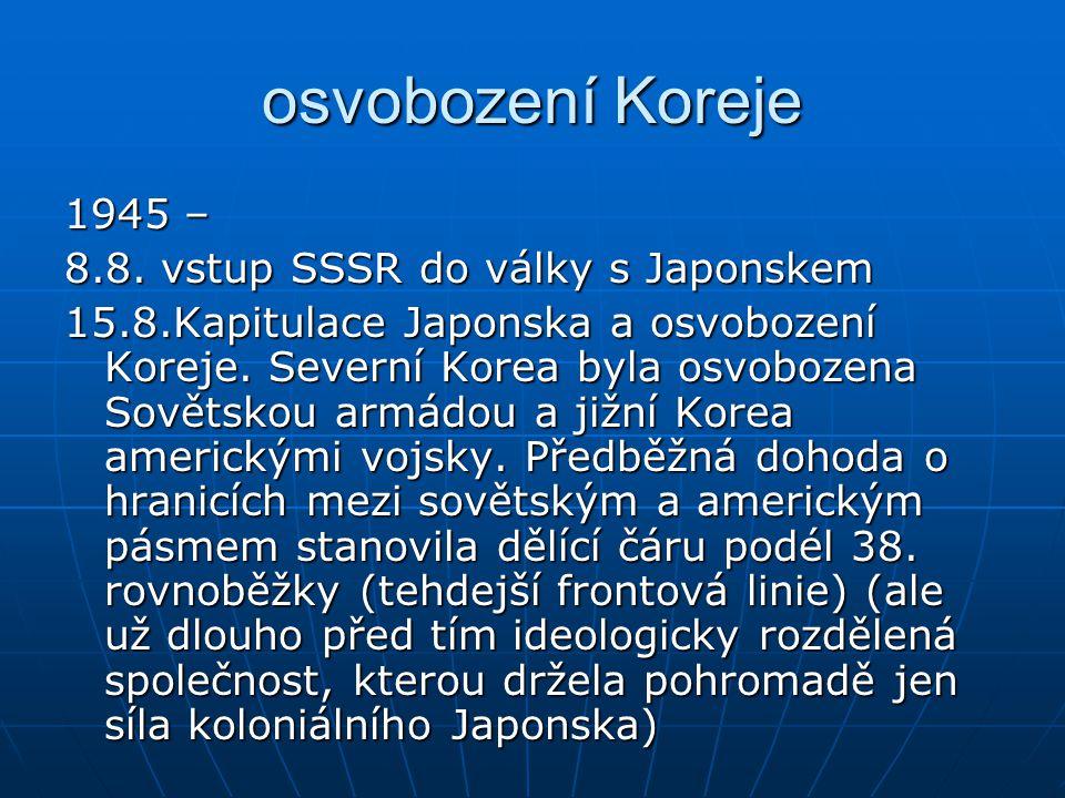 osvobození Koreje 1945 – 8.8. vstup SSSR do války s Japonskem