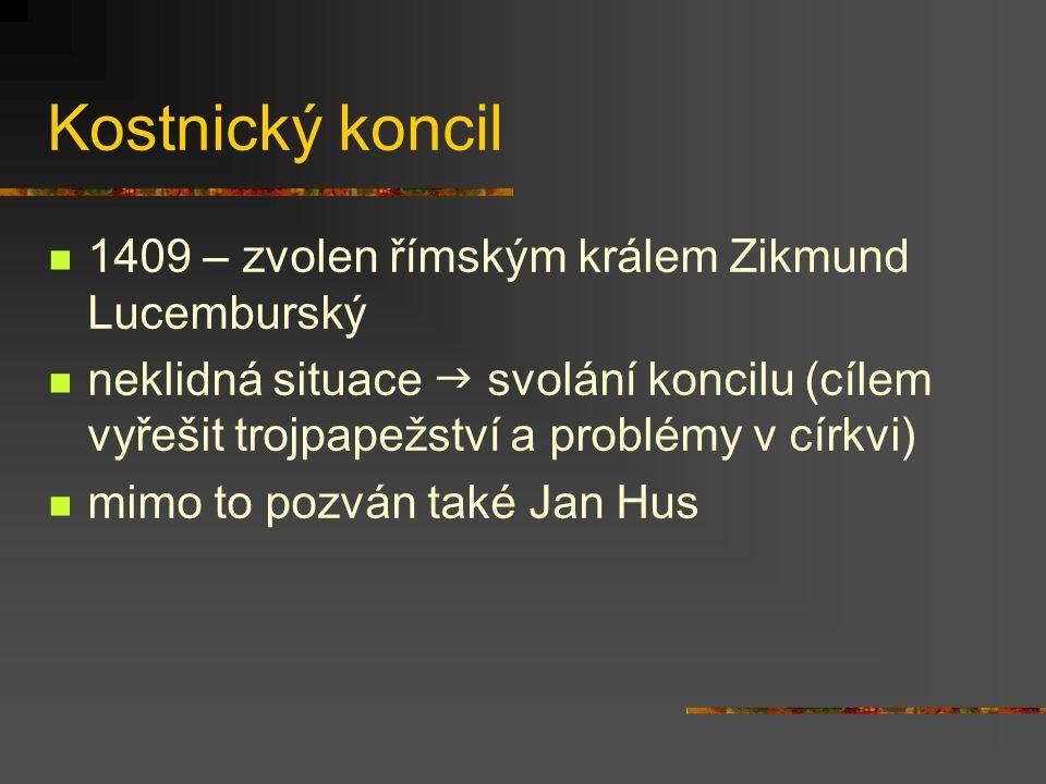 Kostnický koncil 1409 – zvolen římským králem Zikmund Lucemburský