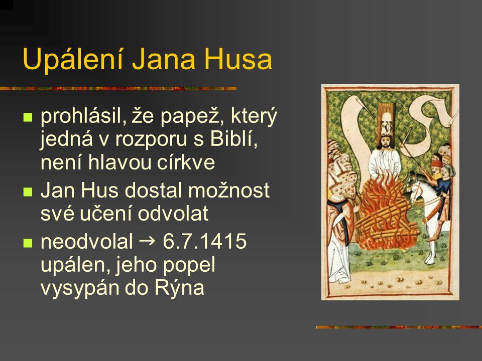 Upálení Jana Husa prohlásil, že papež, který jedná v rozporu s Biblí, není hlavou církve. Jan Hus dostal možnost své učení odvolat.