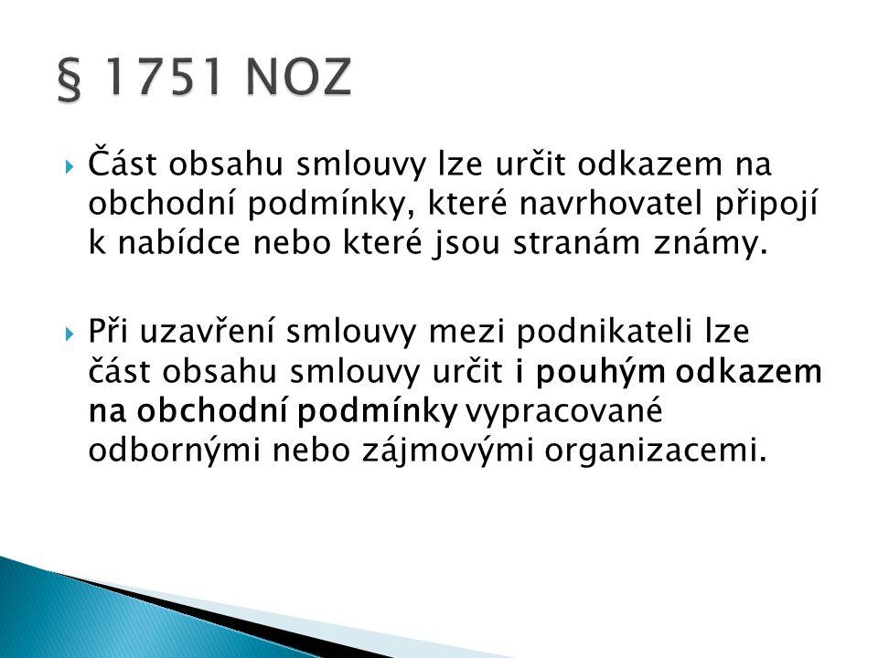 § 1751 NOZ Část obsahu smlouvy lze určit odkazem na obchodní podmínky, které navrhovatel připojí k nabídce nebo které jsou stranám známy.