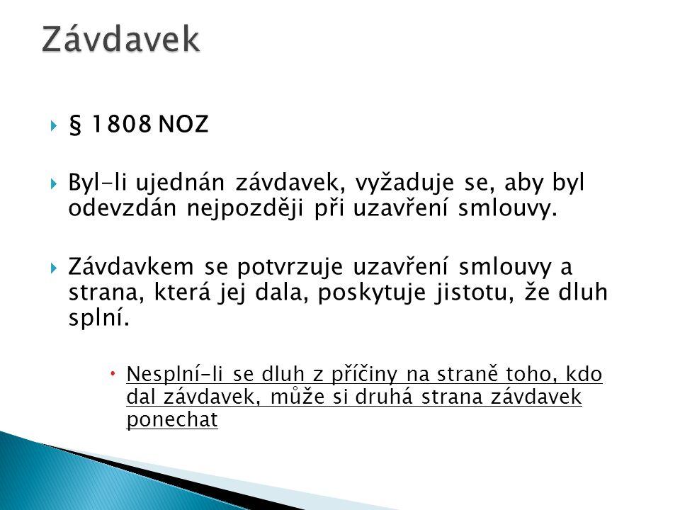 Závdavek § 1808 NOZ. Byl-li ujednán závdavek, vyžaduje se, aby byl odevzdán nejpozději při uzavření smlouvy.
