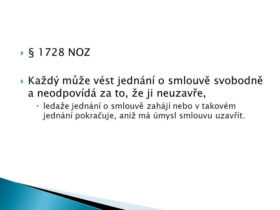 § 1728 NOZ Každý může vést jednání o smlouvě svobodně a neodpovídá za to, že ji neuzavře,