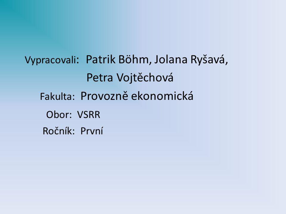 Petra Vojtěchová Obor: VSRR Vypracovali: Patrik Böhm, Jolana Ryšavá,