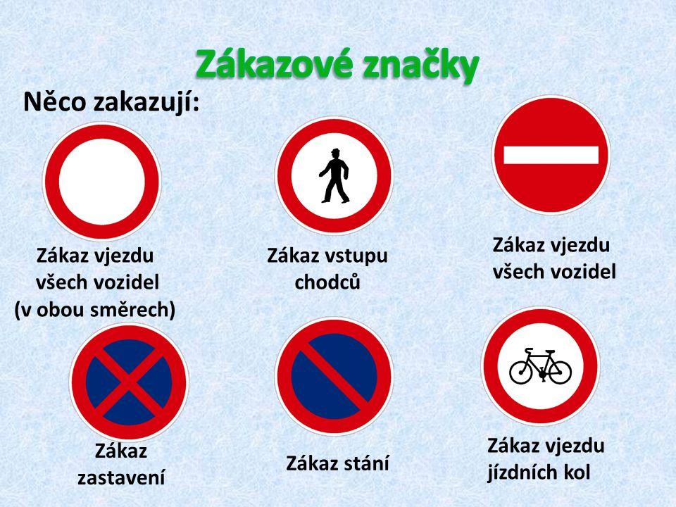 Zákazové značky Něco zakazují: Zákaz vjezdu všech vozidel Zákaz vjezdu