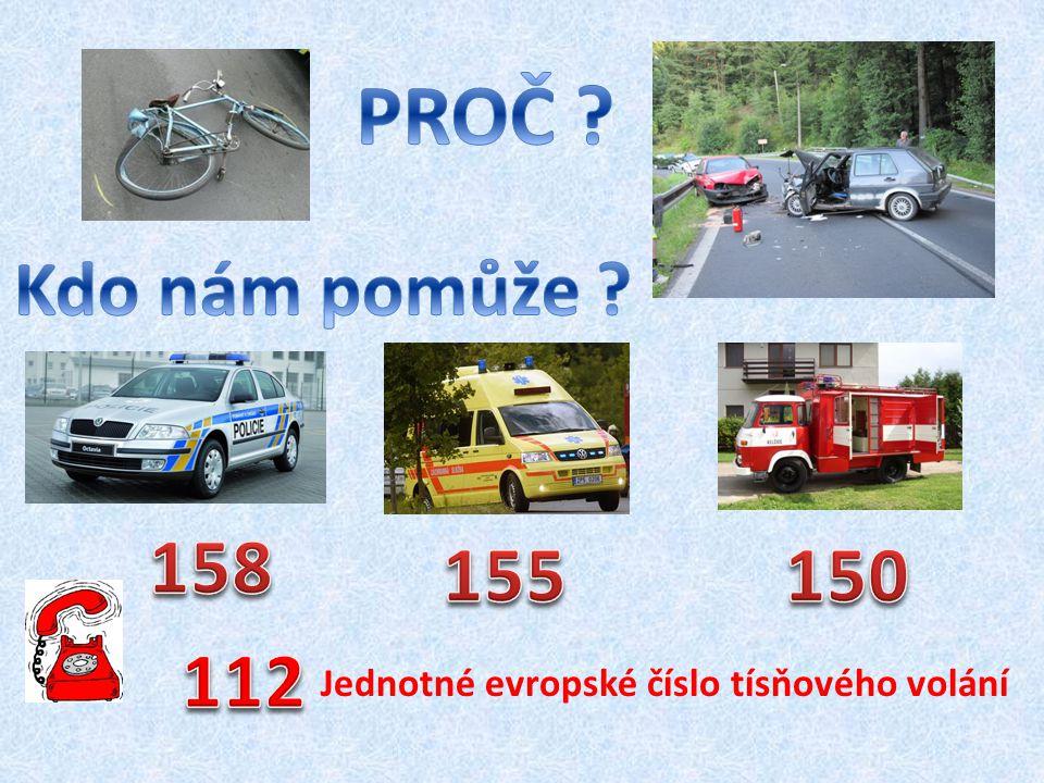 PROČ Kdo nám pomůže 158 155 150 112 Jednotné evropské číslo tísňového volání