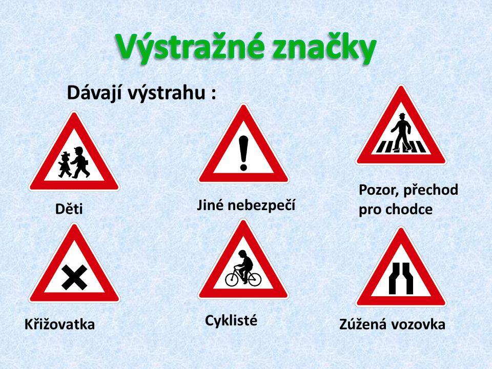 Výstražné značky Dávají výstrahu : Pozor, přechod pro chodce
