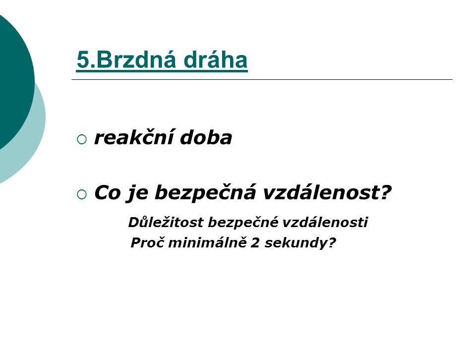 5.Brzdná dráha reakční doba Co je bezpečná vzdálenost