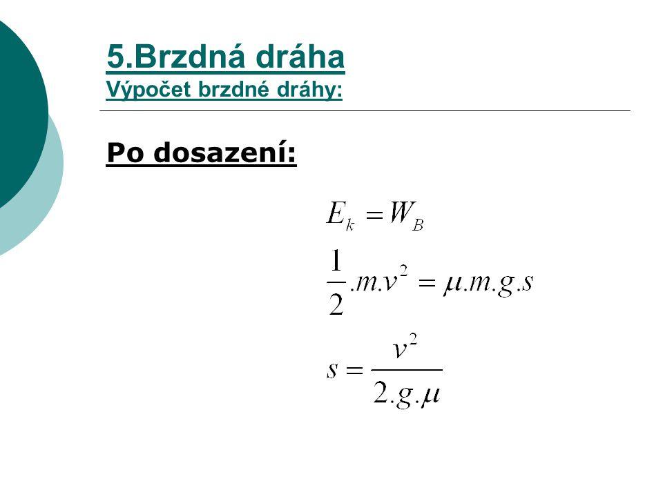 5.Brzdná dráha Výpočet brzdné dráhy:
