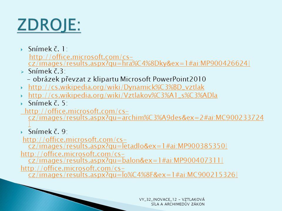 ZDROJE: Snímek č. 1: http://office.microsoft.com/cs- cz/images/results.aspx qu=hra%C4%8Dky&ex=1#ai:MP900426624|
