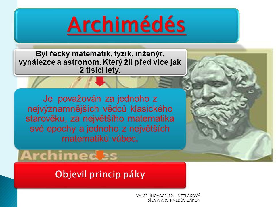 Archimédés Byl řecký matematik, fyzik, inženýr, vynálezce a astronom. Který žil před více jak 2 tisíci lety.