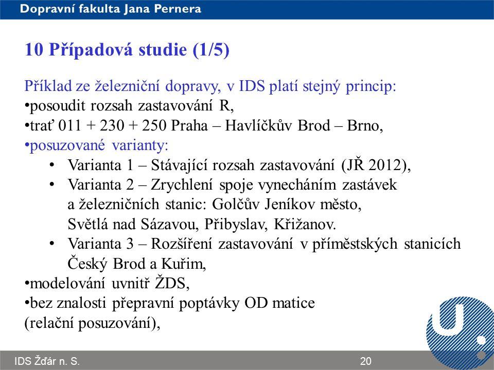 10 Případová studie (1/5) Příklad ze železniční dopravy, v IDS platí stejný princip: posoudit rozsah zastavování R,