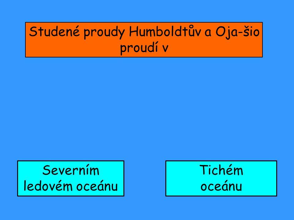 Studené proudy Humboldtův a Oja-šio proudí v